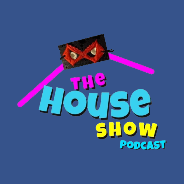 The House Show Podcast