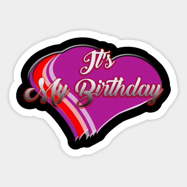 Its My Birthday Love T Shirt Happy Gift Sticker