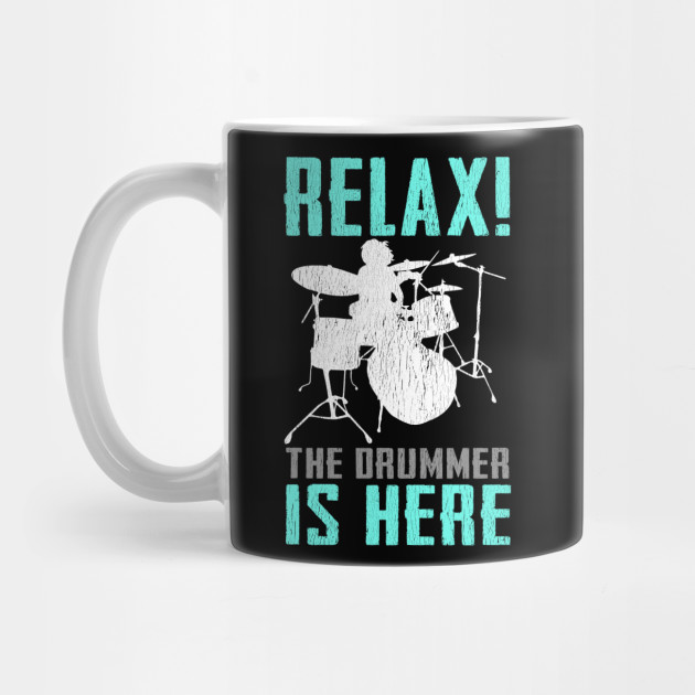 Relax The Drummer Is Here Mug