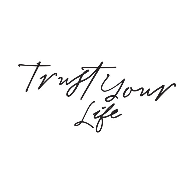 Trust Your Life