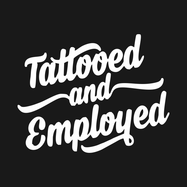 Tattooed And Employed Shirt Tattoo Lover Funny Gift