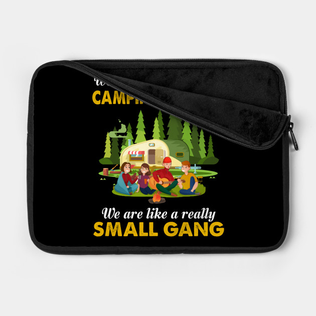 We Are More Than Just Camping Friends We Are Like A Really Small Gang