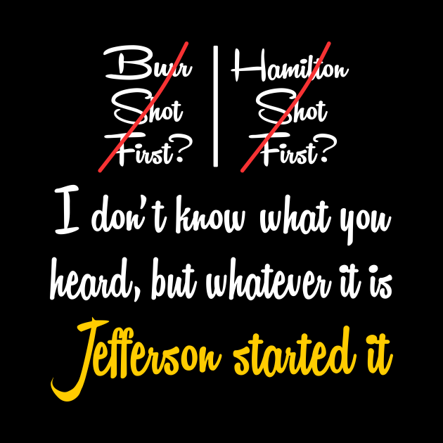 Whatever It Is Jefferson Started It - Hamilton Jefferson -  Burr Shot First - Rise up - Hamilton on Broadway