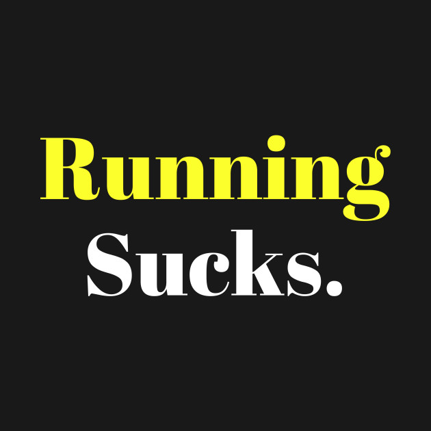 Running Sucks.