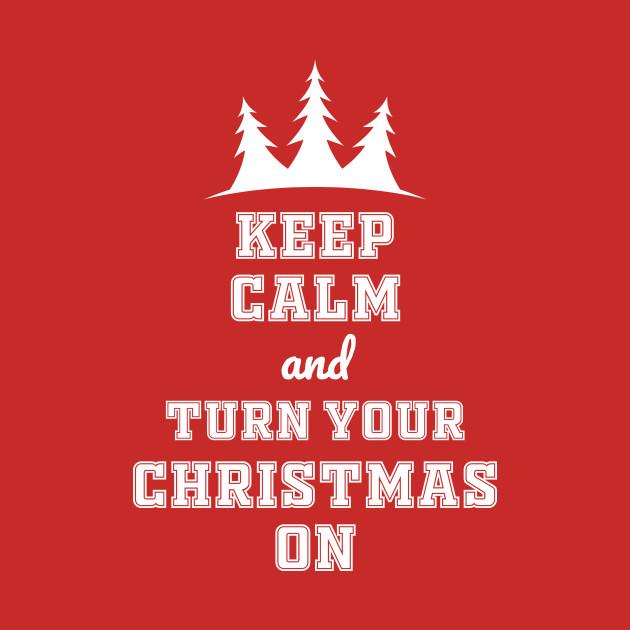 Keep Calm Christmas.Keep Calm And Turn Your Christmas On