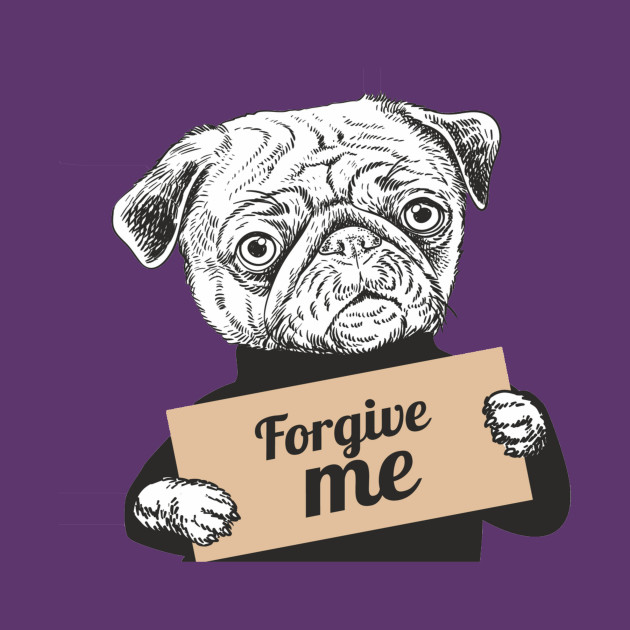 Pug Dog holding a sign forgive me