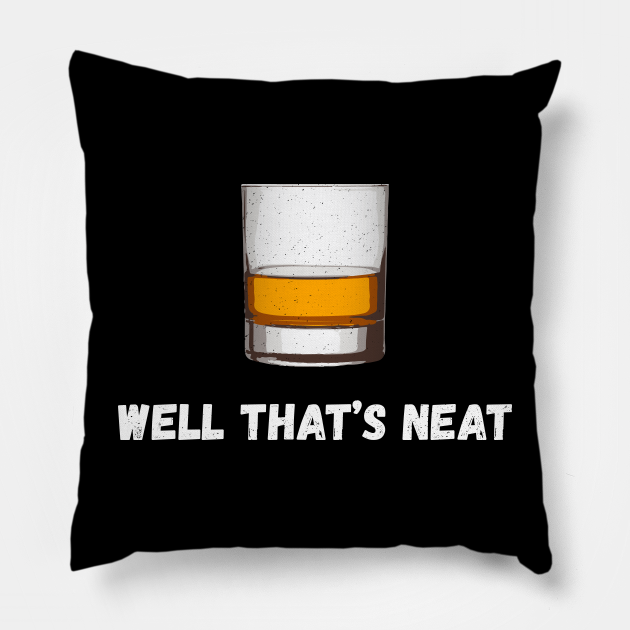 Well That's Neat Whiskey Scotch And Bourbon I