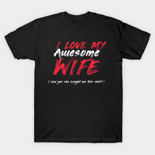 i love my awesome wife valentines day husbands couples gifts T-Shirt