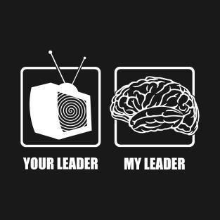 36d04d73df9218 Your Leader My Leader T-Shirt