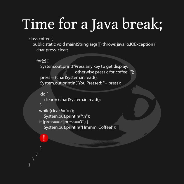 Time for a Java break;