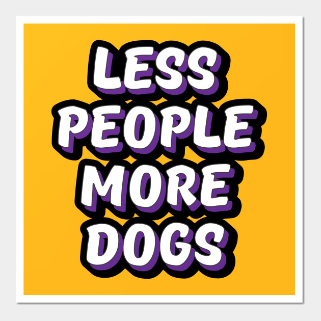 Less People More Dogs - Less People More Dogs - Wall Art | TeePublic
