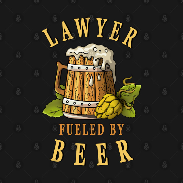 Lawyer Fueled By Beer Attorney Drinkers Quote