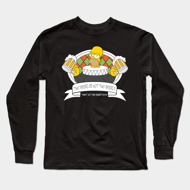 Two Beers or not Two Beers? Long Sleeve T-Shirt