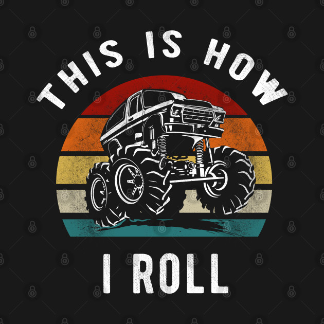 Vintage Monster Truck Lover This Is How I Roll Funny Gift