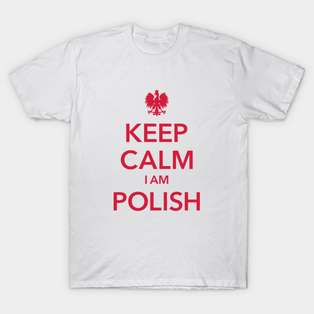 Keep calm i am polish keep calm i am polish t shirt for Polish t shirts online