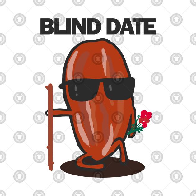 Blind Date - Puns, Funny - D3 Designs