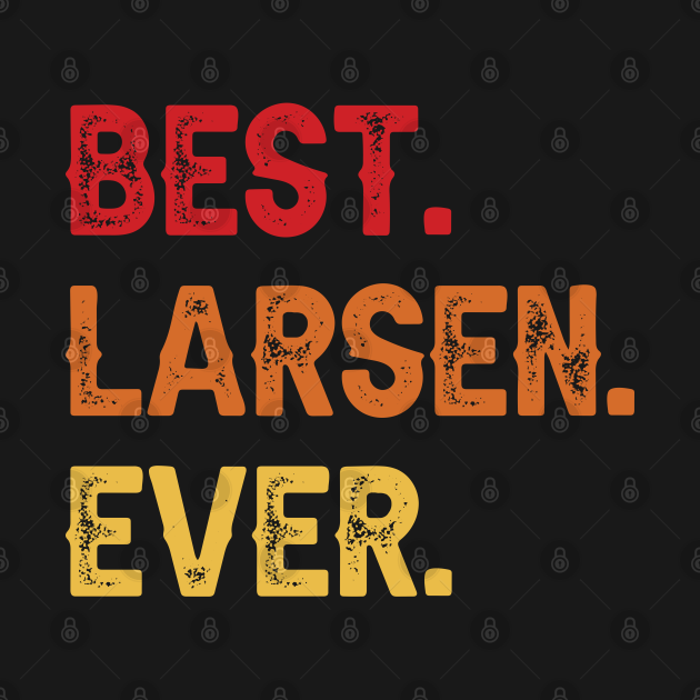 Best LARSEN Ever, LARSEN Second Name, LARSEN Middle Name
