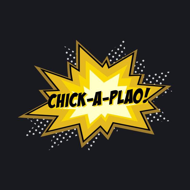 Chick-a-plao!