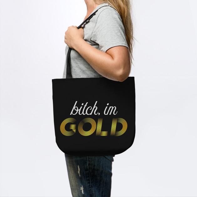 Bitch, im GOLD
