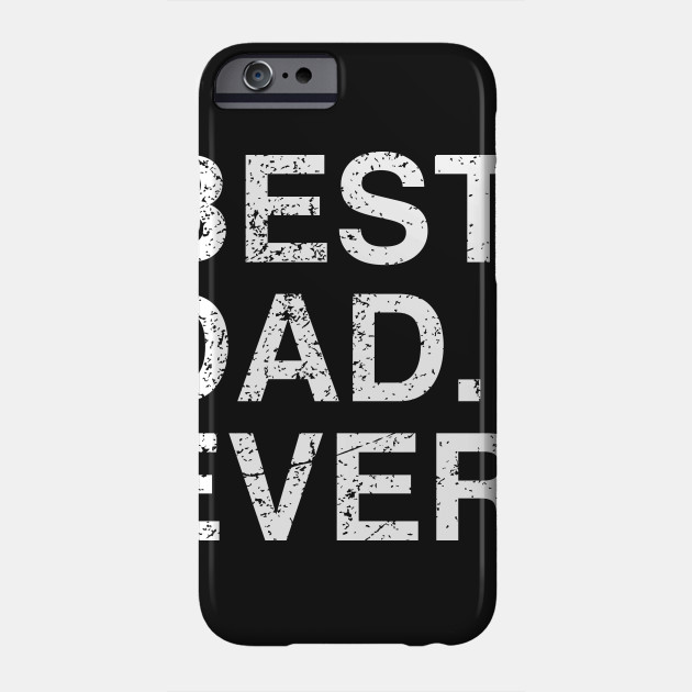 Mens Best Dad Ever Fathers Day Birthday Gift Idea Phone Case