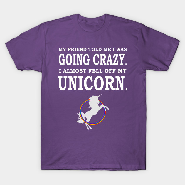 868fe5625 I Almost Fell Off My Unicorn Funny And Crazy - Unicorn - T-Shirt ...