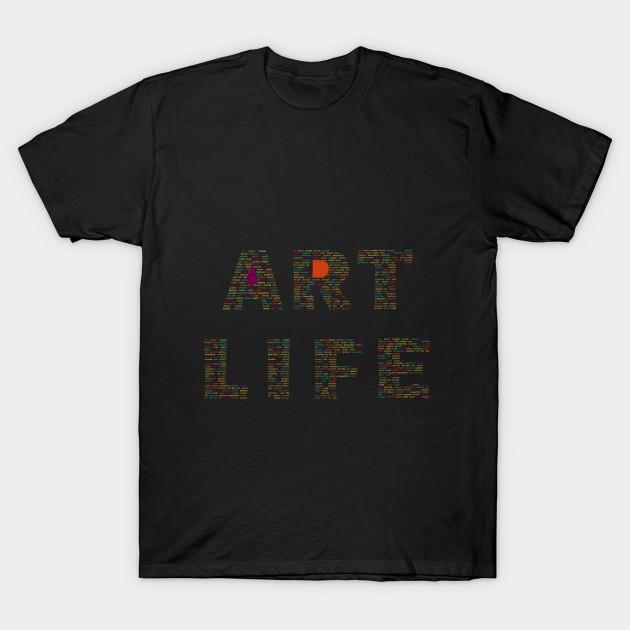 Colorful and fun Art Life tshirt for art lovers, designers, and artists  alike by artisttam