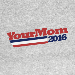 Your MOM 2016 election humor t-shirts