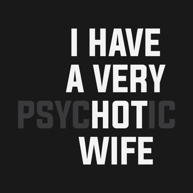 I have a hot wife