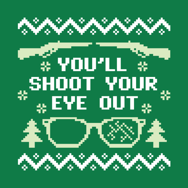 You'll Shoot Your Eye Out Christmas Sweater