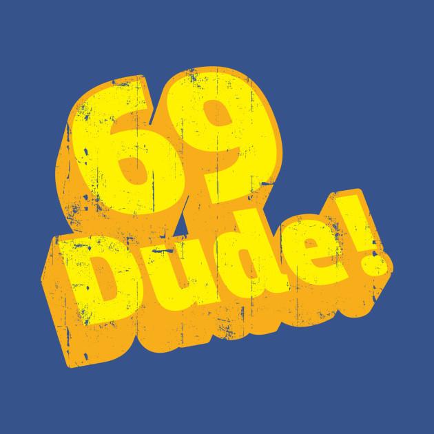 69 Dude! T-Shirt