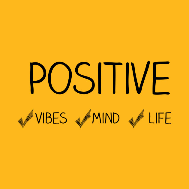Positive Vibes, Mind, Life