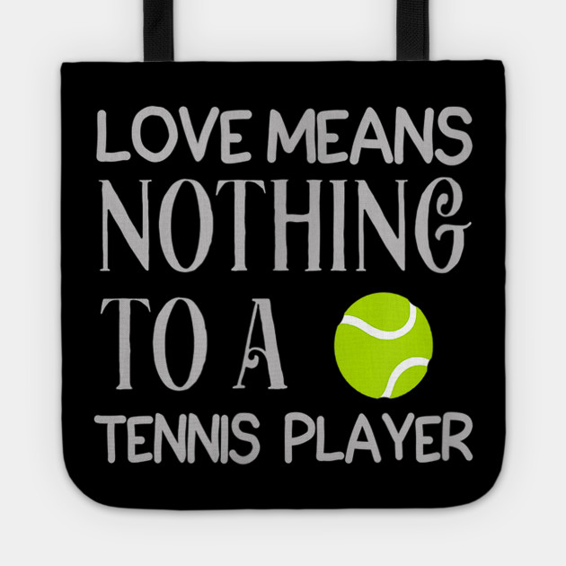 Love Means Nothing To A Tennis Player Funny Meme Quote T-Shirt