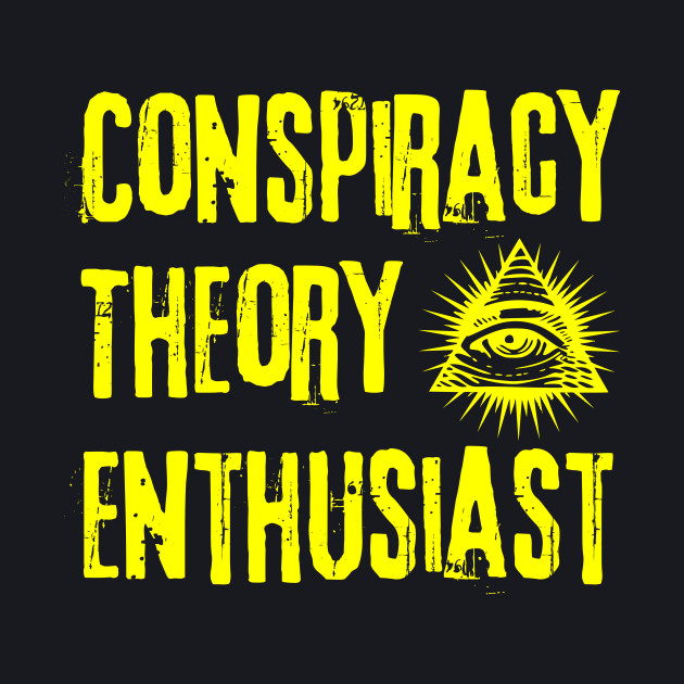 Conspiracy Theory Enthusiast