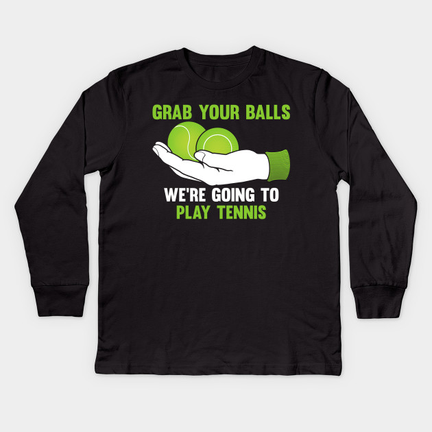 e5b57e93 Grab Your Balls. We're going to Play Tennis. - Funny Tennis Player ...