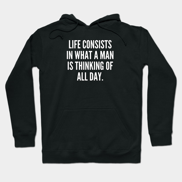 Life consists in what a man is thinking of all day Hoodie