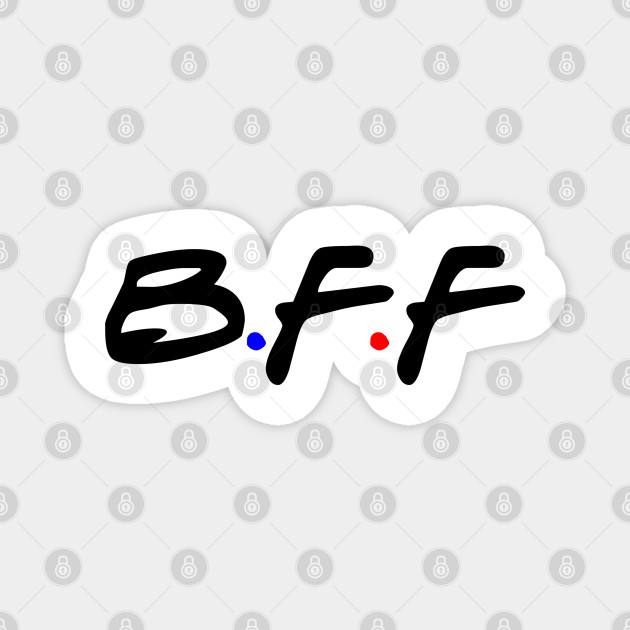 Best friends forever - BFF
