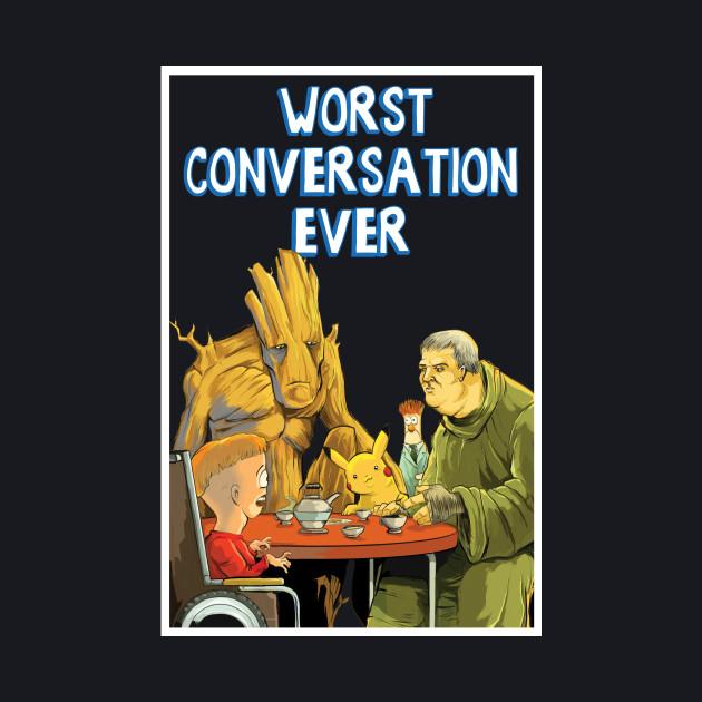 WORST CONVERSATION EVER
