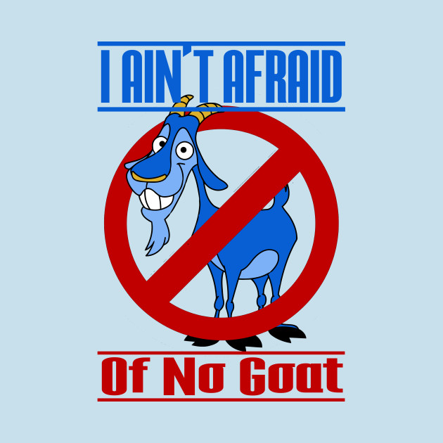 I Ain't Afraid Of No Goat