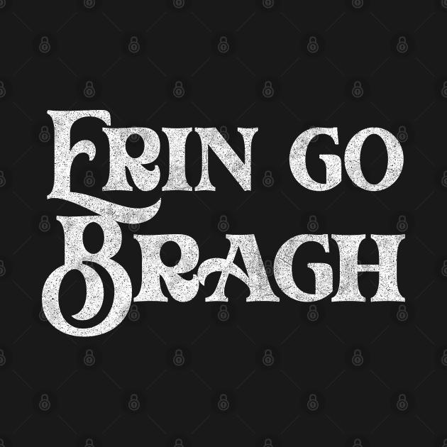 Erin Go Bragh / Ireland Pride Faded Style Design