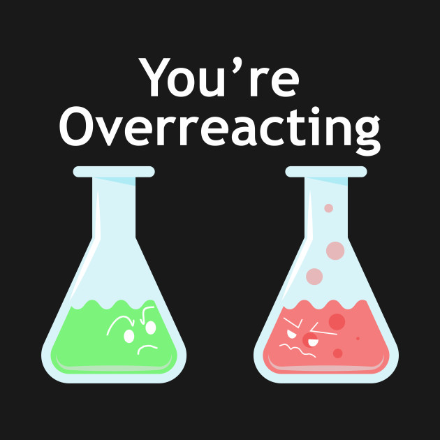 c7a0b8e53 You're Overreacting Funny Design Art - Youre Overreacting - T-Shirt ...