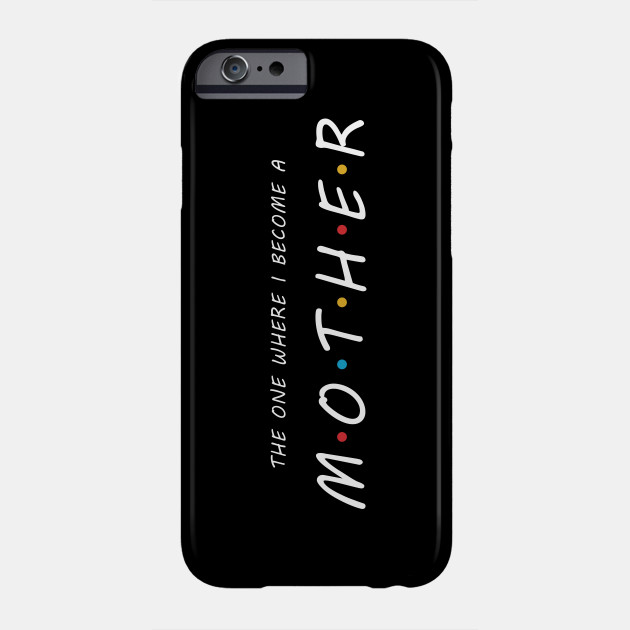 The One Where I Become A MOTHER Phone Case