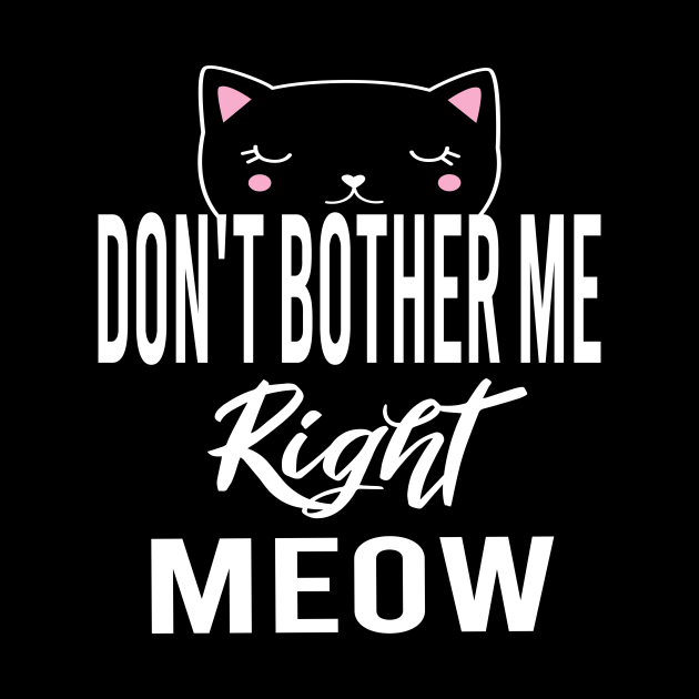 Don't Bother Me Right Meow