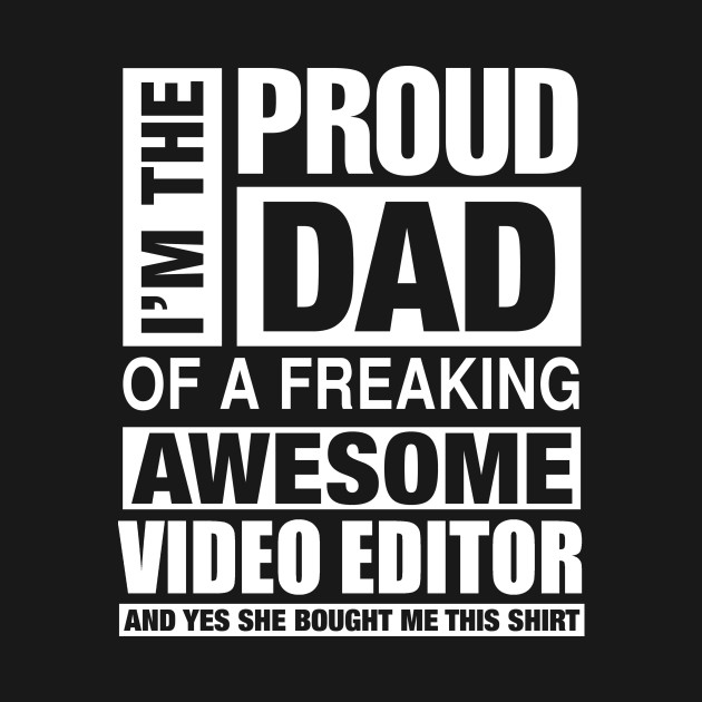VIDEO EDITOR Dad - I'm  Proud Dad of Freaking Awesome VIDEO EDITOR