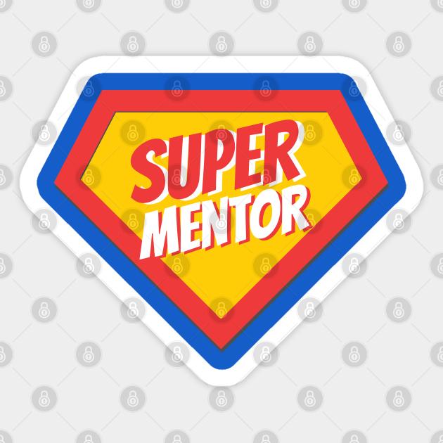 Mentor Gifts Super Mentor Mentor Gifts Sticker Teepublic