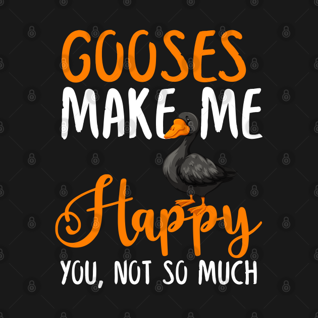 Gooses Make Me Happy You, Not So Much