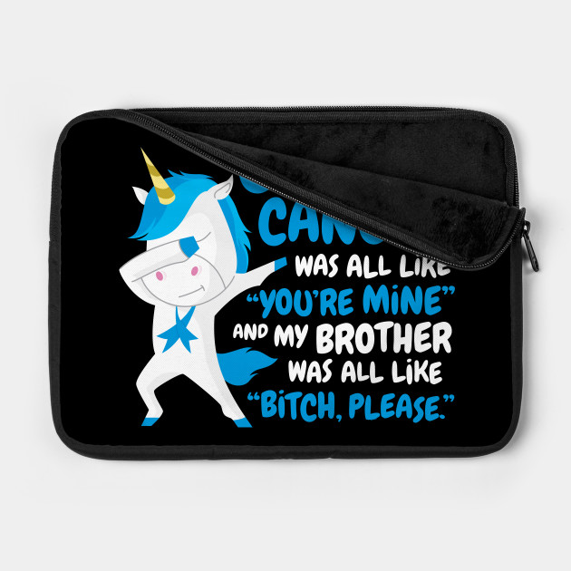 Colon Cancer My Brother Funny Bitch Please Quote Colon Cancer Laptop Case Teepublic
