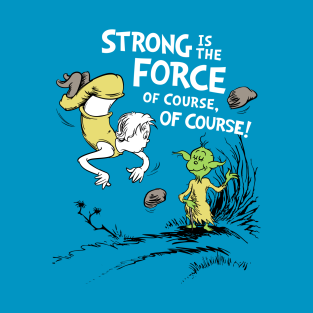 Strong is the Force of Course t-shirts
