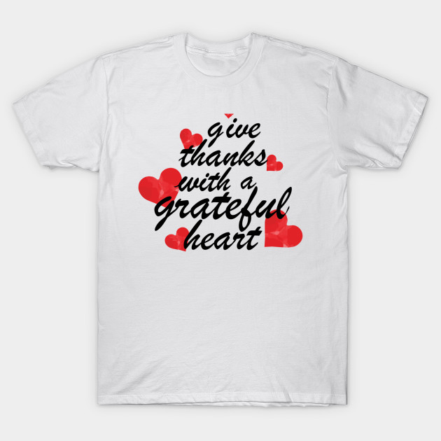 give thanks a grateful heart quotes about love t shirt