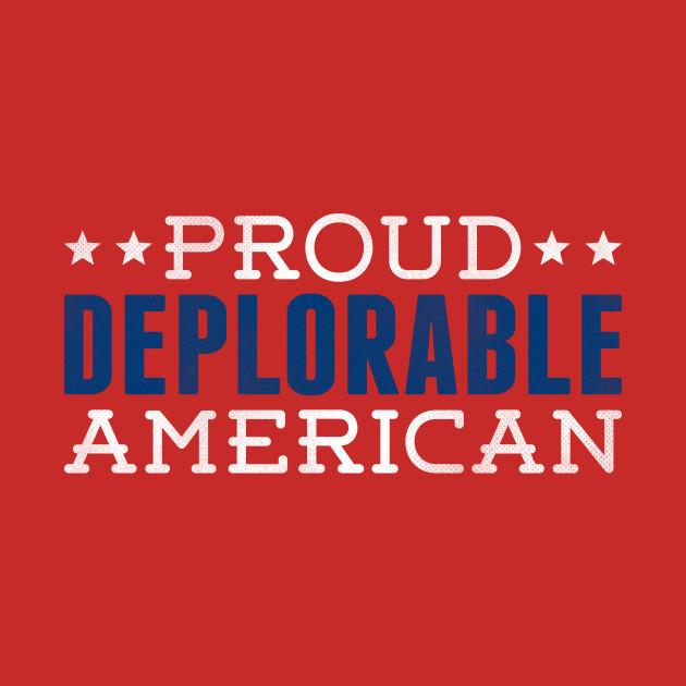 PROUD DEPLORABLE AMERICAN