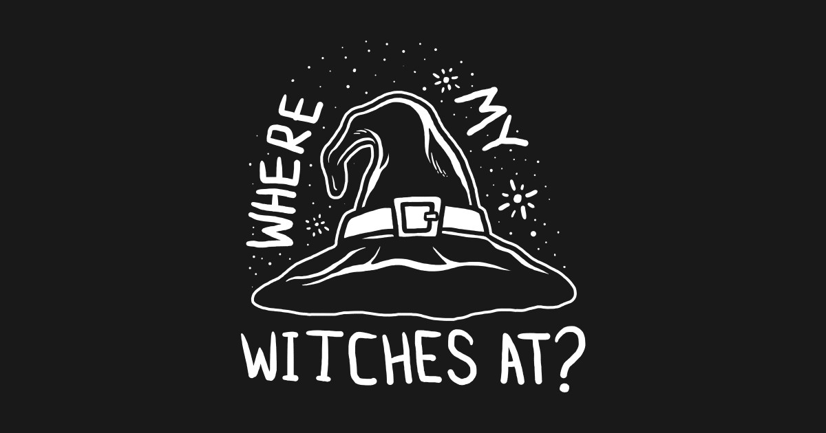4619faedc0bc6 Where My Witches At by dumbshirts